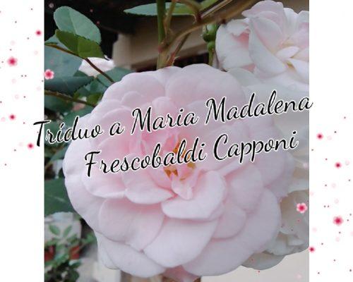 Reze conosco o 3° dia do tríduo a Maria Madalena Frescobaldi Capponi